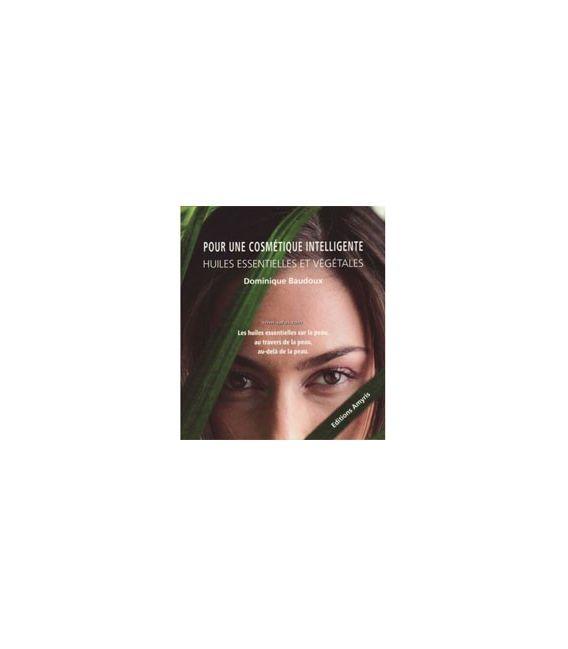 Pour une cosmétique intelligente - Huiles essentielles & végétales